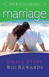 Marriage: Small Steps, Big Rewards by Dr. Ray Guarendi