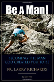 Be a Man: Fr. Larry Richards - EBOOK