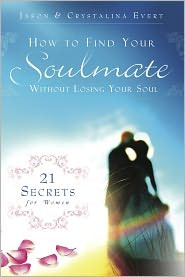 How to Find Your Soulmate Without Losing Your Soul by Jason & Crystalina Evert--LIMITED QUANTITY