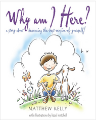 Why Am I Here?: A Story about Becoming The-Best-Version-Of-Yourself! by Matthew Kelly