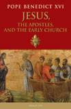 Jesus, the Apostles and the Early Church by Pope Benedict XVI - EBOOK