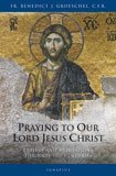 Praying to Our Lord Jesus Christ by Fr. Benedict J. Groeschel - EBOOK