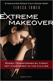 Extreme Makeover: Transformed by Christ, Not Conformed to the Culture by Teresa Tomeo