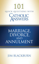 101 Quick Questions with Catholic Answers: Marriage, Divorce, and Annulment by Jim Blackburn