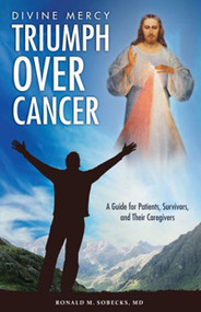 Divine Mercy Triumph Over Cancer by Ronald Sobecks, MD