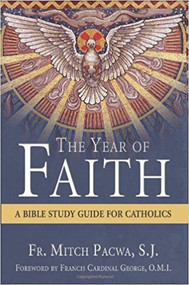 The Year of Faith: A Bible Study Guide for Catholics by Fr. Mitch Pacwa