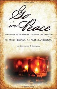Go in Peace: Your Guide to the Purpose and Power of Confession by Fr. Mitch Pacwa & Sean Brown