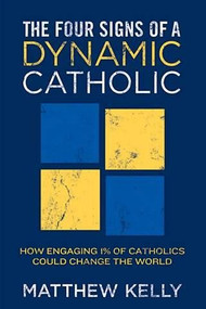 The Four Signs of a Dynamic Catholic by Matthew Kelly--LIMITED QUANTITY
