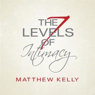 The 7 Levels of Intimacy CD by Matthew Kelly--LIMITED QUANTITY