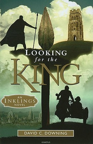 Looking for the King: An Inklings Novel by David Downing