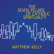 The Seven Pillars of Catholic Spirituality CD by Matthew Kelly--LIMITED QUANTITY