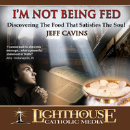 I'm Not Being Fed: Discovering the Food That Satifies the Soul CD by Jeff Cavins--LIMITED QUANTITY