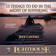 15 Things to Do in the Midst of Suffering CD by Jeff Cavins--LIMITED QUANTITY