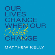 Our Lives Change When Our Habits Change CD by Matthew Kelly--LIMITED QUANTITY