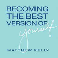 Becoming The Best Version of Yourself CD by Matthew Kelly--LIMITED QUANTITY