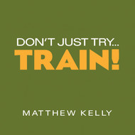 Don't Just Try...TRAIN! CD by Matthew Kelly--LIMITED QUANTITY