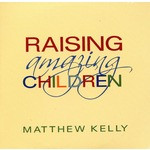Raising Amazing Children CD by Matthew Kelly--LIMITED QUANTITY