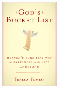 God's Bucket List: Heaven's Surefire Way to Happiness in This Life and Beyond by Teresa Tomeo