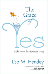 GRACE OF YES:  Eight Virtues For Generous Living By Lisa Hendey