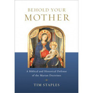 BEHOLD YOUR MOTHER  by Tim Staples