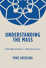 UNDERSTANDING THE MASS By Mike Aquilina