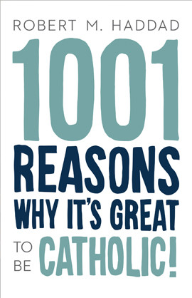 1001 Reasons Why It's Great to be Catholic!