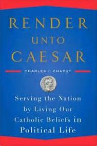 Render Unto Caesar by Charles Chaput