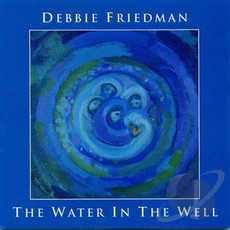 Debbie Friedman - The Water In The Well