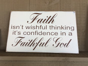 Faith Isn't Wishful Thinking It's Confidence in a Faithful God. Size 24wx11h. Antique white background with brown text.