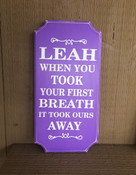 "Personalize - ""When You Took Your First Breath You Took Ours Away"" - by adding a name. Comes with a rear picture hanger. It is 14(h) by 6(w). It is a wood sign."