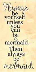 Be A Mermaid Text, Wood Mounted Rubber Stamp IMPRESSION OBSESSION - NEW, F17058