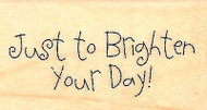 Brighten Your Day Saying Wood Mounted Rubber Stamp Impression Obsession NEW