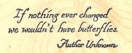If Nothing Ever Changed Text, Wood Mounted Rubber Stamp NORTHWOODS - NEW, D8992