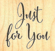 Just For You Text, Wood Mounted Rubber Stamp IMPRESSION OBSESSION - NEW, A9253