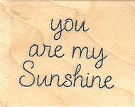 You Are My Sunshine, Wood Mounted Rubber Stamp IMPRESSION OBSESSION - NEW, A9654