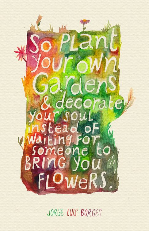 So plant your own garden...