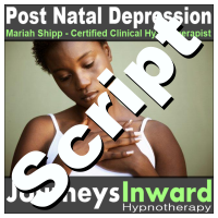 Hypnosis Script - Post natal depression