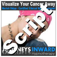 Hypnosis Script - Visualize your cancer away