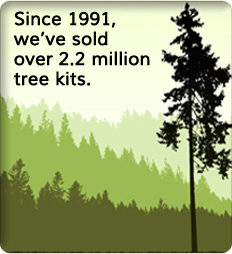 Since 1991, we've sold over 2.2 million tree kits.