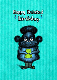 #127  Happy Belated Birthday - Sorry I missed your birthday.