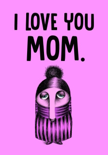 "223 - But I'm not ""in love"" with you, because that would be super inappropriate. Happy Mother's Day though. You're the best!"