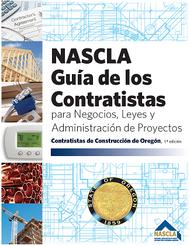 OREGON - SPANISH Guía de los Contratistas para Negocios, Leyes y Administración de Proyectos de la NASCLA Contratistas de Construcción de Oregón, 1.ª edición