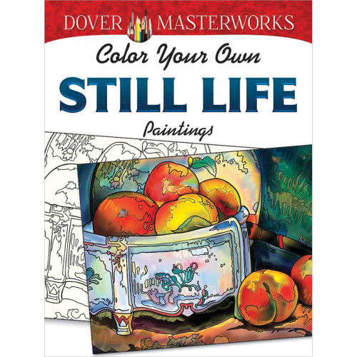 Dover Masterworks: Color Your Own Still Life Paintings