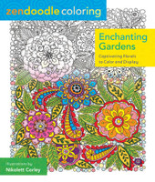 Zendoodle Coloring: Enchanting Gardens - Captivating Florals To Color And Display