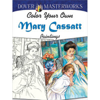 Dover Masterworks: Color Your Own Mary Cassatt Paintings