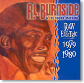 R.L. Burnside & The Sound Machine - Raw Electric 1979 - 1980