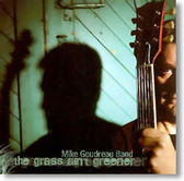 Mike Goudreau Band - The Grass Ain't Greener