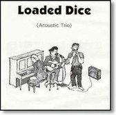 Loaded Dice Acoustic Trio - Loaded Dice Acoustic Trio