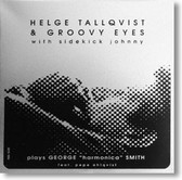 Helge Tallqvist & Groovy Eyes - Plays George Harmonica Smith