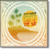 Dom Mariani & The Majestic Kelp - Turn Up The Sun